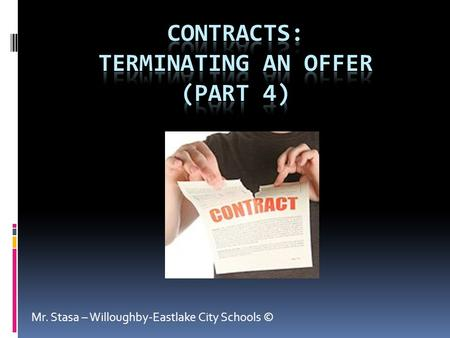 Mr. Stasa – Willoughby-Eastlake City Schools ©. Revoking an Offer  Once an offer has been made, the offeror can revoke (cancel) it before it has been.