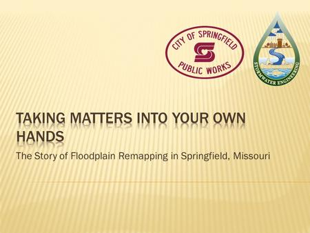 The Story of Floodplain Remapping in Springfield, Missouri.