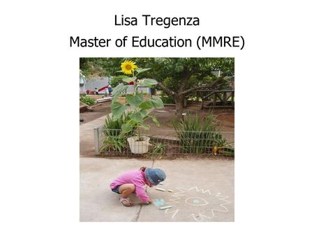 Lisa Tregenza Master of Education (MMRE). My day job……...