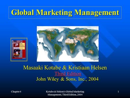 Chapter 4Kotabe & Helsen's Global Marketing Management, Third Edition, 2004 1 Global Marketing Management Masaaki Kotabe & Kristiaan Helsen Third Edition.