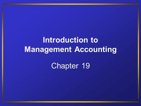 Introduction to Management Accounting Chapter 19.