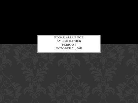 Born on :January 19,1809 in Boston Massachusetts Died on: October 7,1849 EDGAR ALLAN POE URL of Poe picture.