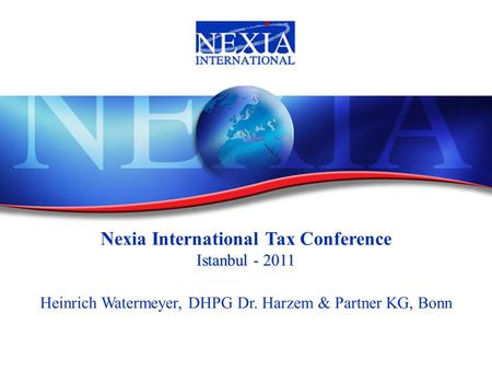 1 Nexia International Tax Conference Istanbul - 2011 Heinrich Watermeyer, DHPG Dr. Harzem & Partner KG, Bonn.