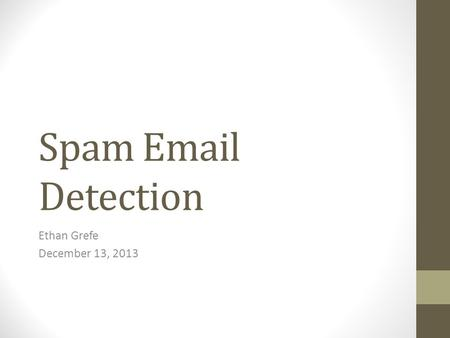 Spam Email Detection Ethan Grefe December 13, 2013.