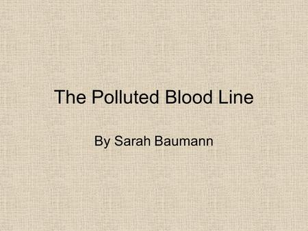 "The Polluted Blood Line By Sarah Baumann. Joseph Anthony Baumann Joseph A. Baumann was born April 22, 1925 to Joseph Henry Baumann and Elizabeth ""Lillie"""