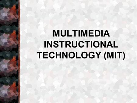 "MULTIMEDIA INSTRUCTIONAL TECHNOLOGY (MIT). "" Multimedia"" - To communicate in more than one way including: text graphics sound motion (http://www.uncg.edu/irc/mm/defined/defined.htm)"