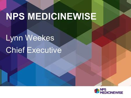 NPS MEDICINEWISE Lynn Weekes Chief Executive.