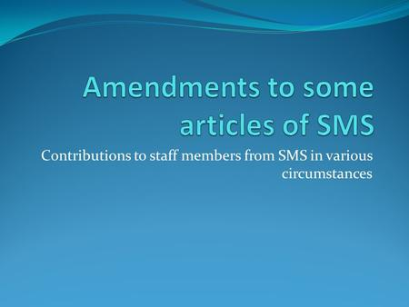 Contributions to staff members from SMS in various circumstances.