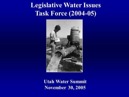 Legislative Water Issues Task Force (2004-05) Utah Water Summit November 30, 2005.
