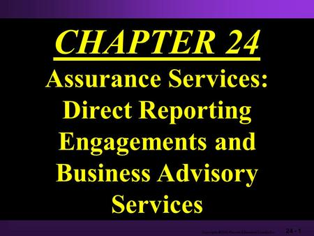 24 - 1 Copyright  2003 Pearson Education Canada Inc. CHAPTER 24 Assurance Services: Direct Reporting Engagements and Business Advisory Services.
