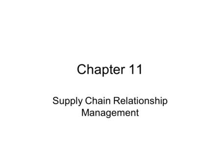 Chapter 11 Supply Chain Relationship Management. Objectives After reading the chapter and reviewing the materials presented the students will be able.