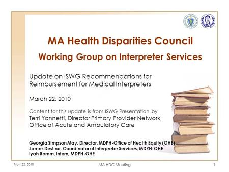 Mar. 22, 2010 MA HDC Meeting1 MA Health Disparities Council Working Group on Interpreter Services Update on ISWG Recommendations for Reimbursement for.