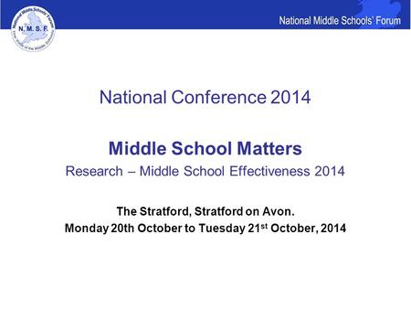 National Conference 2014 Middle School Matters Research – Middle School Effectiveness 2014 The Stratford, Stratford on Avon. Monday 20th October to Tuesday.
