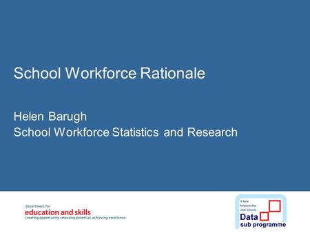 School Workforce Rationale Helen Barugh School Workforce Statistics and Research.