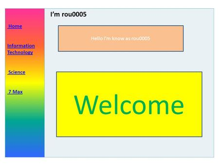 Home Information Technology Science 7 Max I'm rou0005 Hello I'm know as rou0005 Welcome.