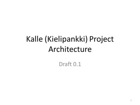 Kalle (Kielipankki) Project Architecture Draft 0.1 1.