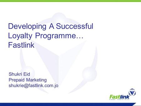 Developing A Successful Loyalty Programme… Fastlink Shukri Eid Prepaid Marketing
