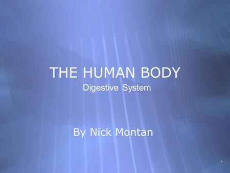 THE HUMAN BODY By Nick Montan Digestive System Parts of the Digestive System  Some parts of the digestive system are the stomach, liver, rectum, gall.