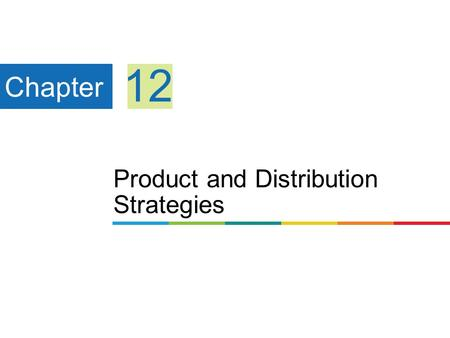 Product and Distribution Strategies Chapter 12. 1 Learning Objectives 234567 Explain production strategy. Briefly describe the four stages of the product.