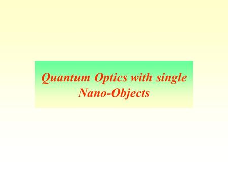 Quantum Optics with single Nano-Objects. Outline: Introduction : nonlinear optics with single molecule Single Photon sources Photon antibunching in single.