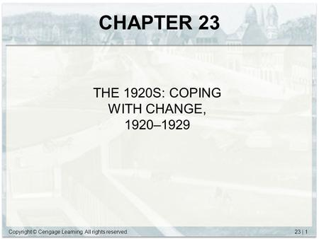 Copyright © Cengage Learning. All rights reserved.23 | 1 CHAPTER 23 THE 1920S: COPING WITH CHANGE, 1920–1929.