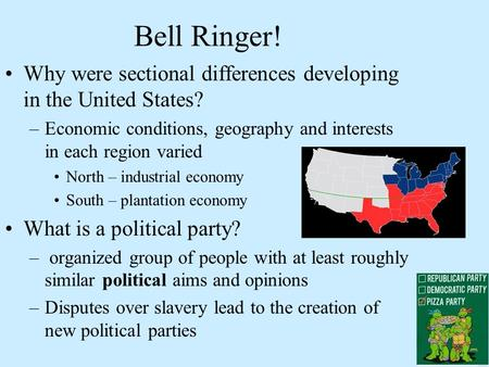 Bell Ringer! Why were sectional differences developing in the United States? –Economic conditions, geography and interests in each region varied North.