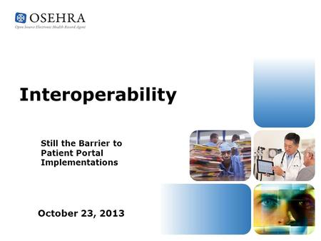 Interoperability Still the Barrier to Patient Portal Implementations October 23, 2013.
