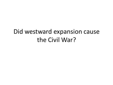 Did westward expansion cause the Civil War?. Know-Nothing Party Nativism – policy of accepting natural born Americans over immigrants Claimed they would.