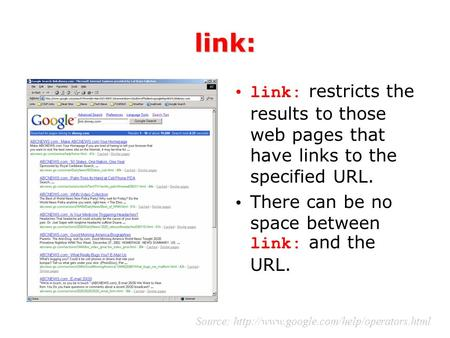 Link: link: restricts the results to those web pages that have links to the specified URL. There can be no space between link: and the URL. Source: