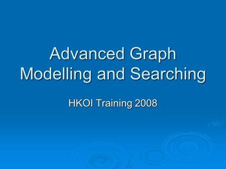 Advanced Graph Modelling and Searching HKOI Training 2008.