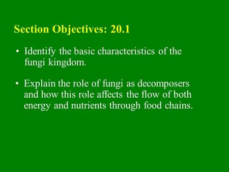20.1 Section Objectives – page 529 Identify the basic characteristics of the fungi kingdom. Section Objectives: 20.1 Explain the role of fungi as decomposers.