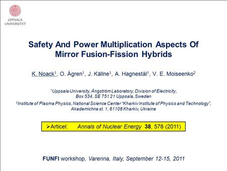 Safety And Power Multiplication Aspects Of Mirror Fusion-Fission Hybrids K. Noack 1, O. Ågren 1, J. Källne 1, A. Hagnestål 1, V. E. Moiseenko 2 1 Uppsala.