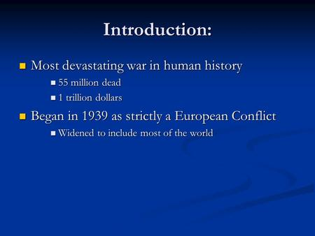 Introduction: Most devastating war in human <strong>history</strong> Most devastating war in human <strong>history</strong> 55 million dead 55 million dead 1 trillion dollars 1 trillion.