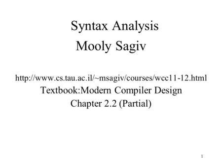 Syntax Analysis Mooly Sagiv  Textbook:Modern Compiler Design Chapter 2.2 (Partial) 1.