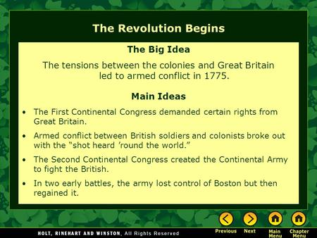 The Revolution Begins The Big Idea The tensions between the colonies and Great Britain led to armed conflict in 1775. Main Ideas The First Continental.