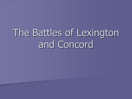The Battles of Lexington and Concord. First Continental Congress Upon hearing of the Intolerable Acts, colonies assembled Upon hearing of the Intolerable.
