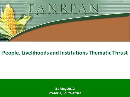 People, Livelihoods and Institutions Thematic Thrust 31 May 2012 Pretoria, South Africa.