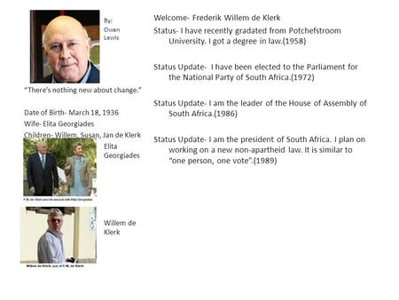 Welcome- Frederik Willem de Klerk Status- I have recently gradated from Potchefstroom University. I got a degree in law.(1958) Status Update- I have been.
