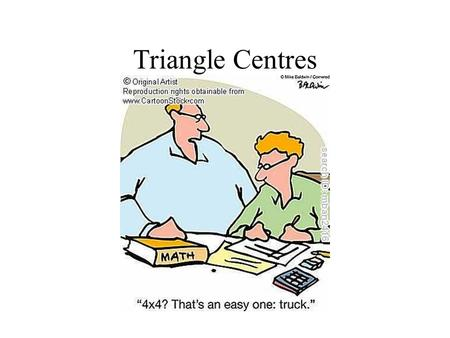 Triangle Centres. Mental Health Break Given the following triangle, find the:  centroid  orthocenter  circumcenter.