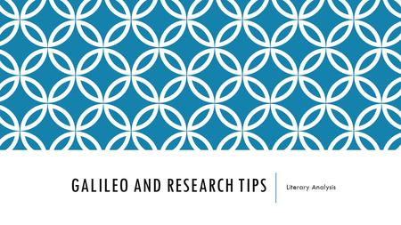 GALILEO AND RESEARCH TIPS Literary Analysis. WHAT IS GALILEO? Galileo is a doorway to a wealth of information. You can access over 150 databases of periodicals.