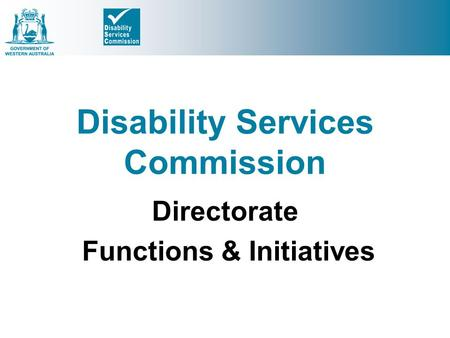 Disability Services Commission Directorate Functions & Initiatives.