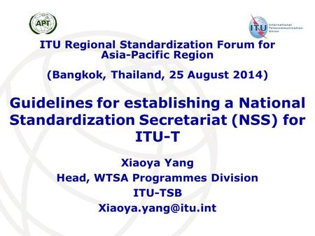 Guidelines for establishing a National Standardization Secretariat (NSS) for ITU-T Xiaoya Yang Head, WTSA Programmes Division ITU-TSB