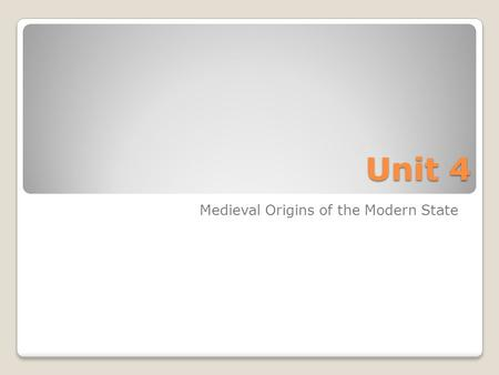 Unit 4 Medieval Origins of the Modern State. Geography.