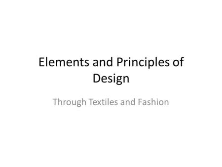 Elements and Principles of Design Through Textiles and Fashion.