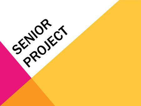 SENIOR PROJECT. SENIOR PROJECT- WHAT IS IT? It is a year long project which allows you to demonstrate your years of educational experience and knowledge.