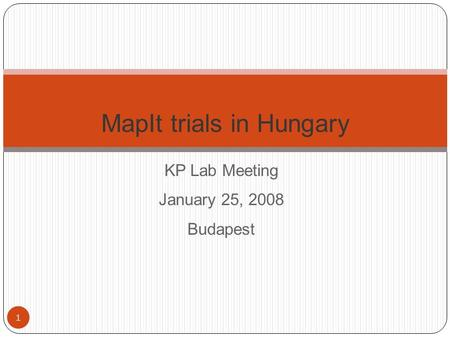 KP Lab Meeting January 25, 2008 Budapest 1 MapIt trials in Hungary.