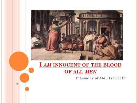 I AM INNOCENT OF THE BLOOD OF ALL MEN 1 st Sunday of Abib 1728/2012.