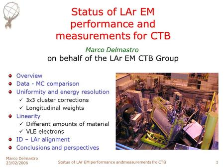 Marco Delmastro 23/02/2006 Status of LAr EM performance andmeasurements fro CTB1 Status of LAr EM performance and measurements for CTB Overview Data -