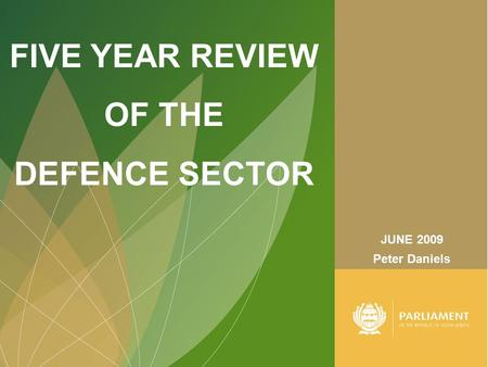 FIVE YEAR REVIEW OF THE DEFENCE SECTOR Peter Daniels JUNE 2009.