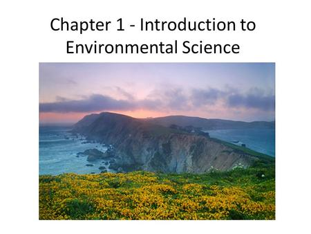 Chapter 1 - Introduction to Environmental Science.